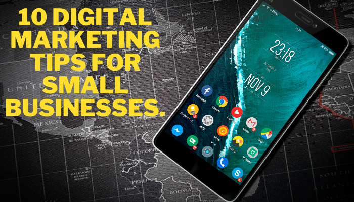 10 DIGITAL MARKETING TIPS FOR SMALL BUSINESSES.